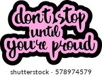 text   ''don't stop until you... | Shutterstock .eps vector #578974579