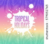 tropical summer holidays... | Shutterstock .eps vector #579052765