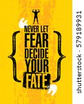 never let fear decide your fate.... | Shutterstock .eps vector #579189931