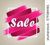 sale sign over brush art paint... | Shutterstock . vector #579384481