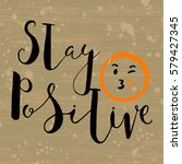 stay positive quotes text.hand... | Shutterstock .eps vector #579427345
