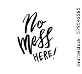 no mess here quote  hand... | Shutterstock .eps vector #579543385