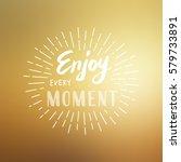 slogan enjoy every moment.... | Shutterstock .eps vector #579733891
