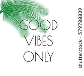 good vibes only  phrase with... | Shutterstock .eps vector #579788839