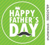 happy fathers day graphic... | Shutterstock .eps vector #580024789