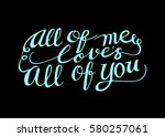 all of me love's all of you.... | Shutterstock .eps vector #580257061