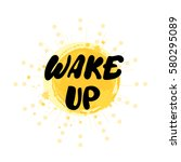 wake up. message on yellow ink...   Shutterstock .eps vector #580295089
