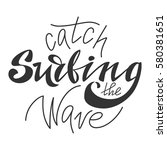 surfing. catch the wave. hand... | Shutterstock .eps vector #580381651