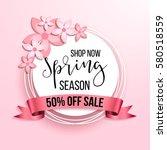 spring season sale offer ... | Shutterstock .eps vector #580518559