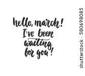 hello  march  i've been waiting ... | Shutterstock .eps vector #580698085