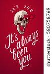 it's always been you   skull... | Shutterstock .eps vector #580758769