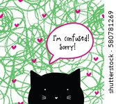 i'm confused. sorry  cat... | Shutterstock .eps vector #580781269