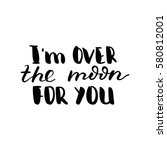 i'm over the moon for you.... | Shutterstock .eps vector #580812001