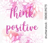 Stock vector background with watercolor imitation and abstract florals think positive message pink colored 580819075