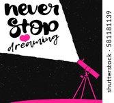 never stop hand drawing... | Shutterstock .eps vector #581181139