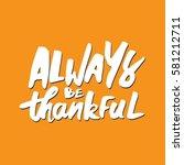 always be thankful.hand drawn... | Shutterstock .eps vector #581212711