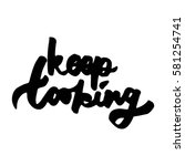 keep looking. hand lettering... | Shutterstock .eps vector #581254741