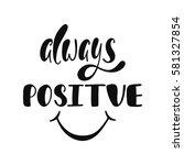 always positive. inspirational... | Shutterstock .eps vector #581327854