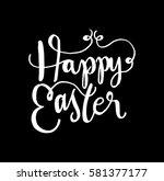 happy easter. hand lettered... | Shutterstock .eps vector #581377177