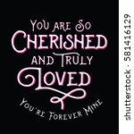 you are so cherished and truly... | Shutterstock .eps vector #581416129