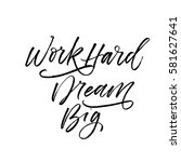 work hard dream big card. ink... | Shutterstock .eps vector #581627641