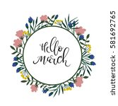 hello march hand lettering text....   Shutterstock .eps vector #581692765