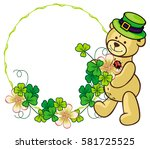 clover frame and cute teddy... | Shutterstock . vector #581725525