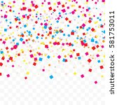 falling colorful tiny confetti... | Shutterstock .eps vector #581753011