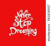 never stop dreaming...   Shutterstock .eps vector #581818507