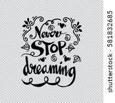 never stop dreaming... | Shutterstock .eps vector #581832685