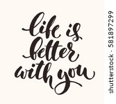 vector life is better with you... | Shutterstock .eps vector #581897299