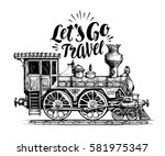 hand drawn vintage locomotive ... | Shutterstock .eps vector #581975347