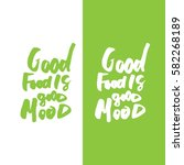good food is good mood. hand... | Shutterstock .eps vector #582268189