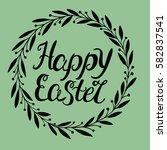 hand lettering happy easter ... | Shutterstock .eps vector #582837541