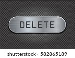 metal button delete. brushed... | Shutterstock .eps vector #582865189