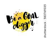 be a goal digger. motivation... | Shutterstock .eps vector #583769335
