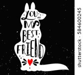 Stock vector hand drawn hipster typographic poster with dog silhouette and phrase you are my best friend 584600245