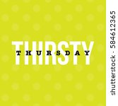 'thirsty thursday' typography... | Shutterstock .eps vector #584612365