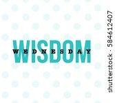 'wednesday wisdom' typography... | Shutterstock .eps vector #584612407
