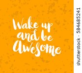 hand drawn phrase wake up and... | Shutterstock .eps vector #584685241