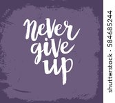 hand drawn phrase never give up.... | Shutterstock .eps vector #584685244