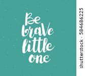 hand drawn phrase be brave... | Shutterstock .eps vector #584686225