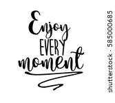 enjoy every moment inspiration... | Shutterstock .eps vector #585000685