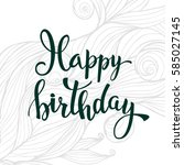 original hand lettering happy... | Shutterstock .eps vector #585027145