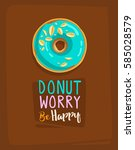 donut worry be happy quote.... | Shutterstock .eps vector #585028579