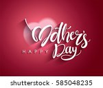 happy mother's day calligraphy... | Shutterstock .eps vector #585048235