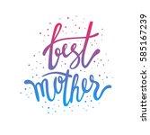 best mother lettering.  hand... | Shutterstock .eps vector #585167239