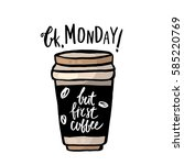 ok  monday but first coffee.... | Shutterstock .eps vector #585220769