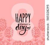 happy woman's day handwritten... | Shutterstock .eps vector #585328295