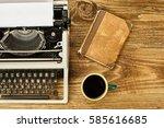 vintage typewriter  cup of... | Shutterstock . vector #585616685